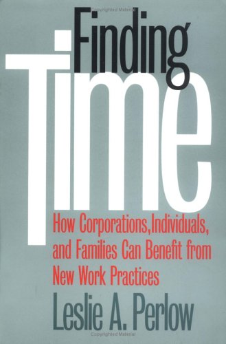 Finding Time: How Corporations, Individuals, and Families Can Benefit from New Work Practices (Collection on Technology
