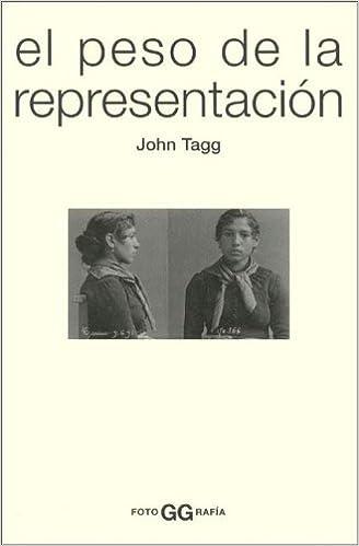 El peso de la representación: Ensayos sobre fotografías e historias FotoGGrafía: Amazon.es: John Tagg: Libros
