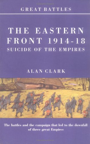 Battles on the Eastern Front 1914-18: Suicide of the Empires (Great ()