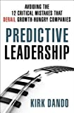 Predictive Leadership( Avoiding the 12 Critical Mistakes That Derail Growth-Hungry Companies)[PREDICTIVE LEADERSHIP][Hardcover]