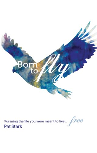 Born to Fly: Pursuing the Mortal You Were Meant to Live...Free