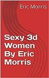 Sexy 3d Women By Eric Morris
