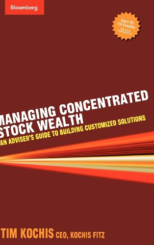 Managing Concentrated Stock Wealth: An Adviser's Guide to Building Customized - Customised Customized
