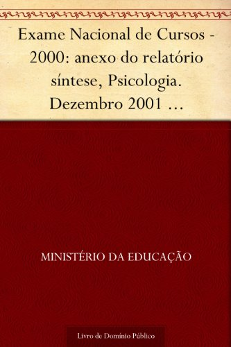 Exame Nacional de Cursos - 2000: anexo do relatório síntese Psicologia. Dezembro 2001 .INEP.(parte 1) 134p.