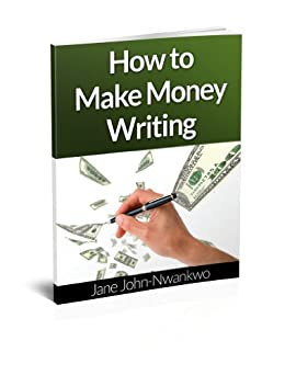 How to Make Money Writing: Revised Edition by [Nwankwo, Jane John]
