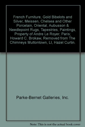 French Furniture, Gold Bibelots and Silver, Meissen, Chelsea and Other Porcelain, Oriental, Aubusson & Needlepoint Rugs, Tapestries, Paintings, Property of Andre Le Royer, Paris; Howard C. Brokaw, Removed from