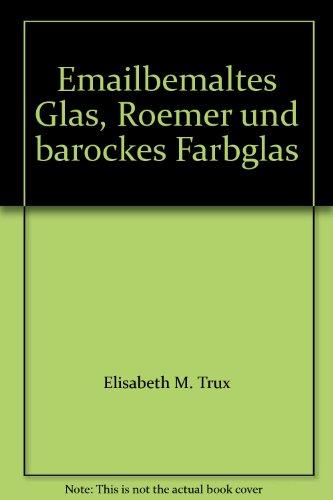 Emailbemaltes Glas, Roemer und barockes Farbglas (Barock-gläser)