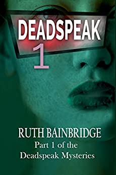 DEADSPEAK (The DEADSPEAK Mysteries Book 1) by [Bainbridge, Ruth]