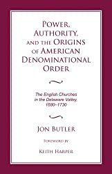 Power, Authority, and the Origins of American Denominational Order: The English Churches in the Delaware Valley (Religion & American Culture)