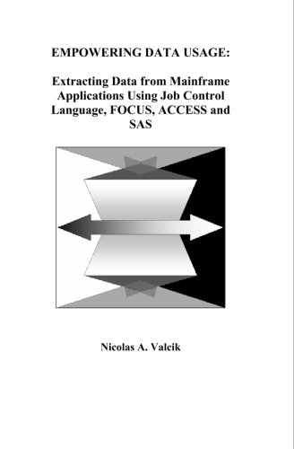 Empowering Data Usage: Extracting Data From Mainframe Applications Using Job Control Language, FOCUS, ACCESS and SAS by BookSurge Publishing