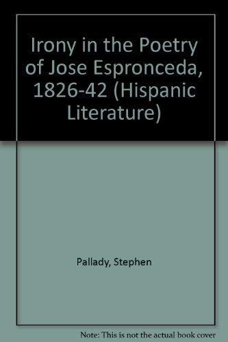 Irony in the Poetry of Jose De Espronceda, 1826-1842 (Hispanic Literature) (Jose De Espronceda)