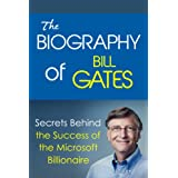 The Biography of Bill Gates: Secrets Behind the Success of the Microsoft Billionaire (Biographies of Famous People Series)