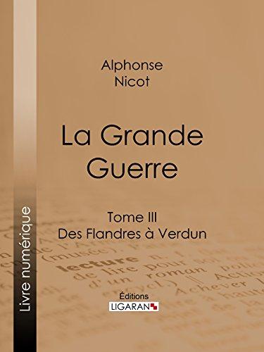 La Grande Guerre: Tome III - Des Flandres à Verdun (French Edition)