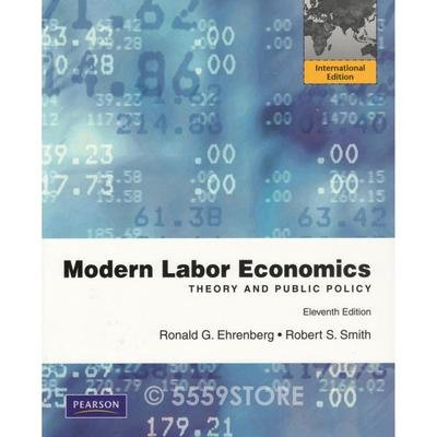 MODERN LABOR ECONOMICS THEORY AND PUBLIC POLICY: INTERNATIONAL EDITION