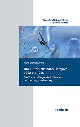 Die Luftbrücke Nach Sarajevo 1992 Bis 1996  Transportflieger Der Luftwaffe Und Der Jugoslawienkrieg  Neueste Militärgeschichte. Einsatz Konkret