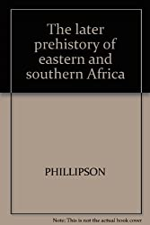 THE LATER PREHISTORY OF EASTERN AND SOUTHERN AFRICA