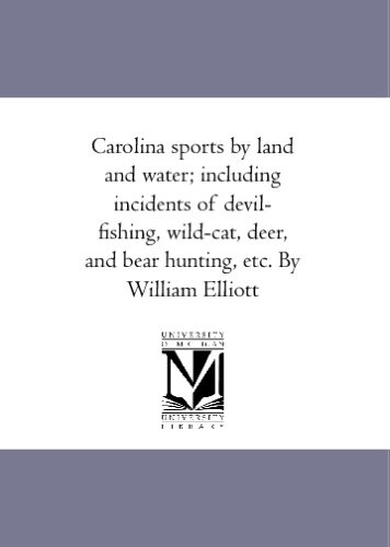 Carolina sports by land and water; including incidents of devil-fishing, wild-cat, deer, and bear hunting, etc. By William Elliott ePub fb2 book