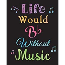 Music Journal Life Would Bb Without Music: Manuscript Journal with 12 Staves Music Teacher, Musician Notebook Appreciation Gift Quote Journal, Diary~Unique, Fun & Useful Inspirational Gift Thank You, End of the Year, Retirement or Gratitude