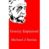 Gravity Explained (But what's it all mean, Albert? Book 1)