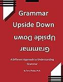 Grammar Upside Down: A Different Approach to Understanding Grammar