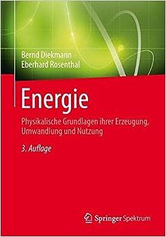 Energie: Physikalische Grundlagen ihrer Erzeugung, Umwandlung und Nutzung