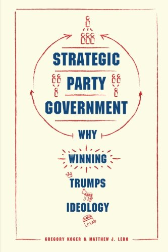 Strategic Party Government: Why Winning Trumps Ideology (Chicago Studies in American Politics) cover