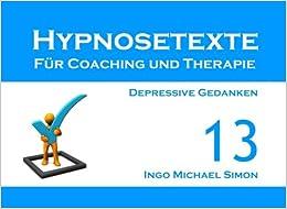 Hypnosetexte für Coaching und Therapie. Band 13: Depressive Gedanken