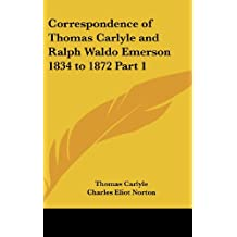Correspondence of Thomas Carlyle and Ralph Waldo Emerson 1834 to 1872 Part 1