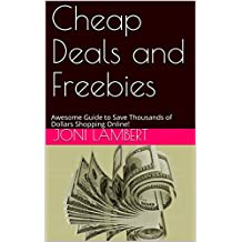 Cheap Deals and Freebies: Awesome Guide to Save Thousands of Dollars  Shopping Online!