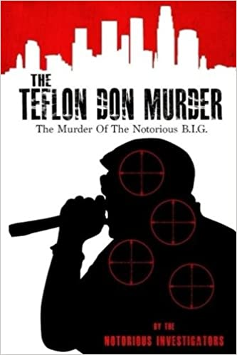 The Teflon Don Murder: The Murder Of The Notorious BIG