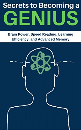 Become a Genius (2nd Edition): Secrets to Increase Your Brain Power, Speed Reading, Learning Efficiency, and Advanced Memory: Speed Reading, Memorization and Brain Power Techniques (Advanced Reading Power)