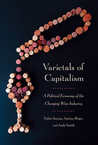 Varietals of Capitalism: A Political Economy of the Changing Wine Industry (Cornell Studies in Political Economy)