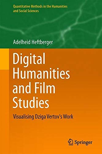 Digital Humanities and Film Studies: Visualising Dziga Vertov's Work (Quantitative Methods in the Humanities and Social Sciences)