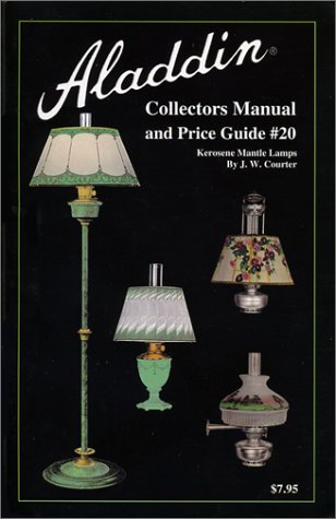 Aladdin Collectors Manual and Price Guide #20: Kerosene Mantle Lamps 1908 to Present