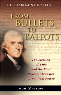 From Bullets to Ballots The Election of 1800 and the First Peaceful Transfer of Political Power pdf epub