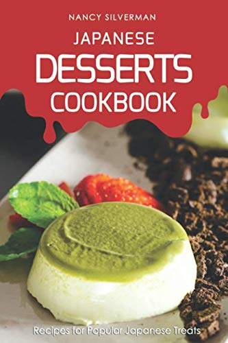 Japanese Desserts Cookbook: Recipes for Popular Japanese Treats by Independently published