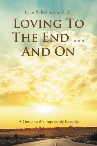 Loving to the End … and On: A Guide to the Impossibly Possible by BalboaPress