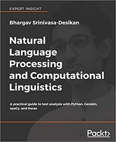Natural Language Processing and Computational Linguistics: A practical guide to text analysis with Python and Keras Gensim spaCy