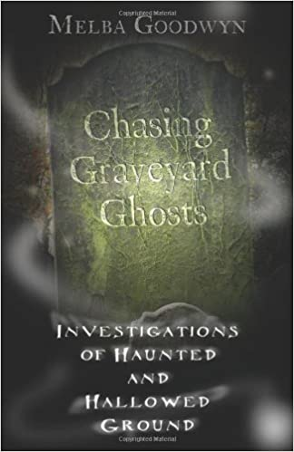 Chasing Graveyard Ghosts: Investigations of Haunted & Hallowed Ground