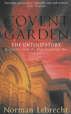 Read Online Covent Garden: The Untold Story - Dispatches from the English Culture War, 1945-2000 PDF