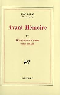 Avant mémoire, tome 4 : D'un siècle à l'autre (Paris 1789-1856) par Jean Delay