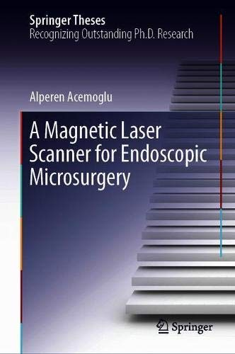 A Magnetic Laser Scanner for Endoscopic Microsurgery (Springer Theses) (Robotic Book Scanner)