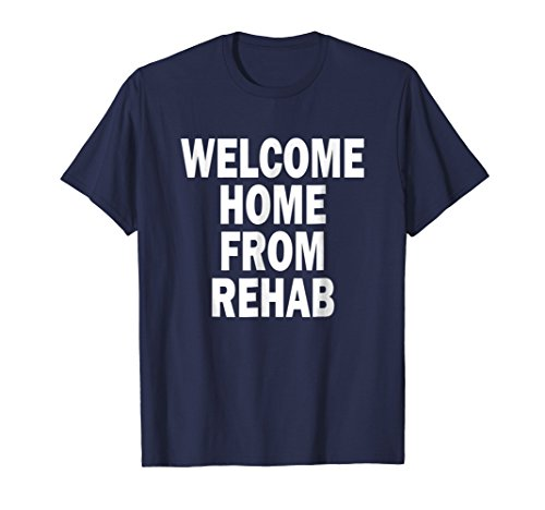Funny Welcome Home From Rehab T-Shirt