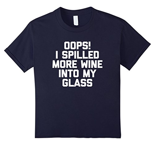Kids Oops I Spilled More Wine Into My Glass T-Shirt funny...