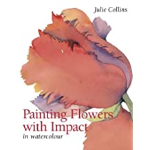 Painting Flowers with Impact: In Watercolour