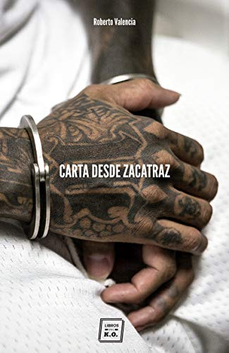 Carta desde Zacatraz: Retrato del monstruo de El Salvador (Spanish Edition)