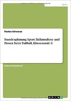 Book Stundenplanung Sport: Ballannahme und Passen beim Fußball, Klassenstufe 6