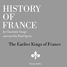 History of France: The Earlier Kings of France Audiobook by Charlotte Yong Narrated by Paul Spera