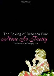 None So Pretty: Sexing of Rebecca Pine - A Story of a Changing Life