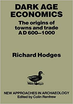Book Dark Age Economics: Origins Of Towns And Trade, A.D.600-1000 (New approaches in archaeology)